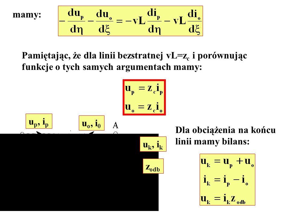 mamy: Pamiętając, że dla linii bezstratnej vL=z c i porównując funkcje o tych samych argumentach mamy: Dla obciążenia na końcu linii mamy bilans: u p,