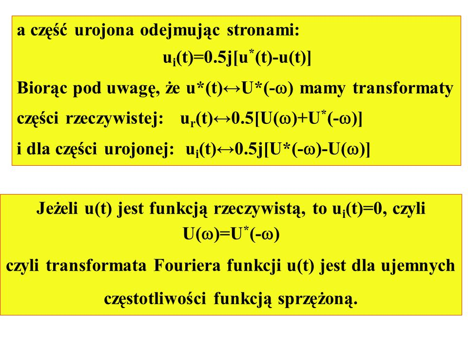 a część urojona odejmując stronami: u i (t)=0.5j[u * (t)-u(t)] Biorąc pod uwagę, że u*(t)U*(- ) mamy transformaty części rzeczywistej: u r (t)0.5[U( )