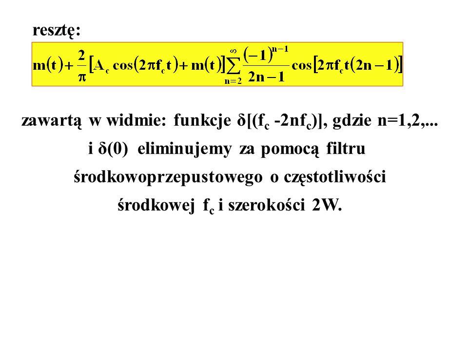 resztę: zawartą w widmie: funkcje δ[(f c -2nf c )], gdzie n=1,2,... i δ(0) eliminujemy za pomocą filtru środkowoprzepustowego o częstotliwości środkow