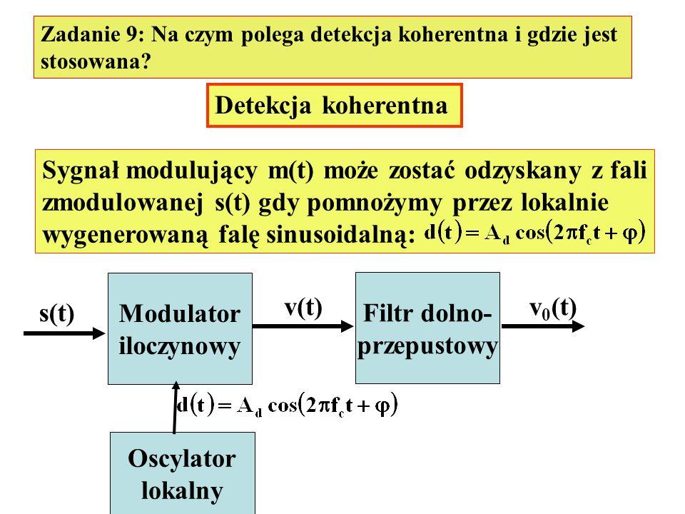 Zadanie 9: Na czym polega detekcja koherentna i gdzie jest stosowana? Detekcja koherentna Sygnał modulujący m(t) może zostać odzyskany z fali zmodulow
