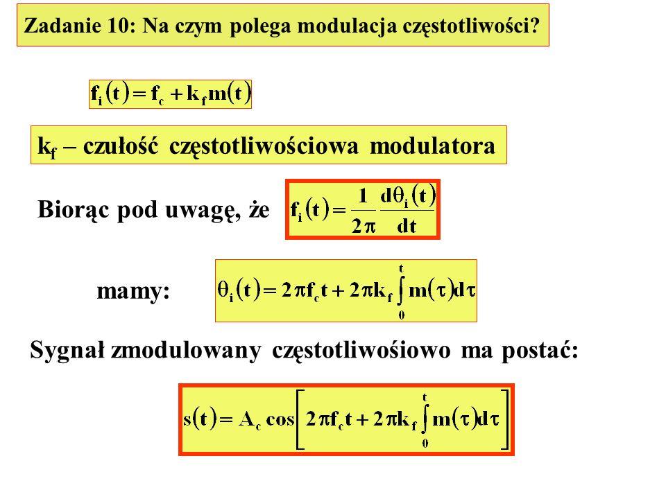 Zadanie 10: Na czym polega modulacja częstotliwości? k f – czułość częstotliwościowa modulatora Biorąc pod uwagę, że mamy: Sygnał zmodulowany częstotl