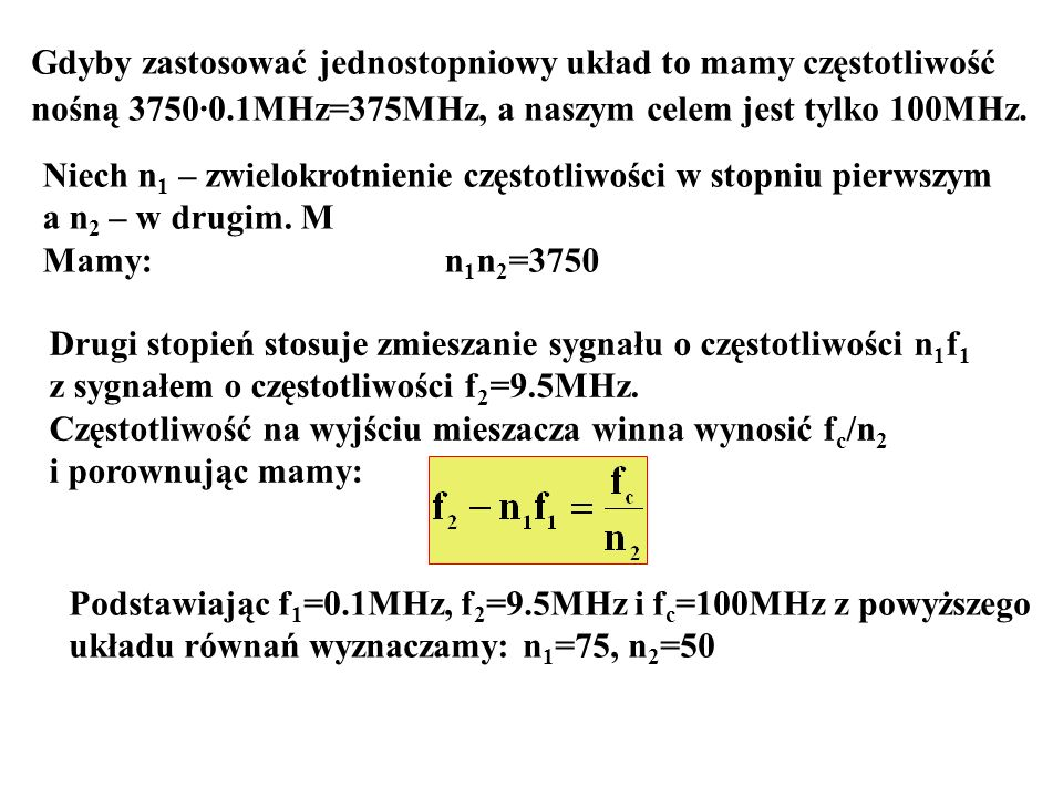 Gdyby zastosować jednostopniowy układ to mamy częstotliwość nośną 3750·0.1MHz=375MHz, a naszym celem jest tylko 100MHz. Niech n 1 – zwielokrotnienie c