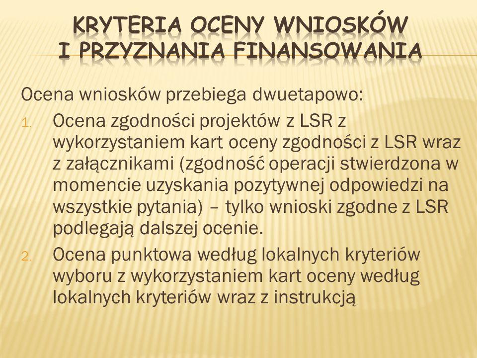 Ocena wniosków przebiega dwuetapowo: 1. Ocena zgodności projektów z LSR z wykorzystaniem kart oceny zgodności z LSR wraz z załącznikami (zgodność oper