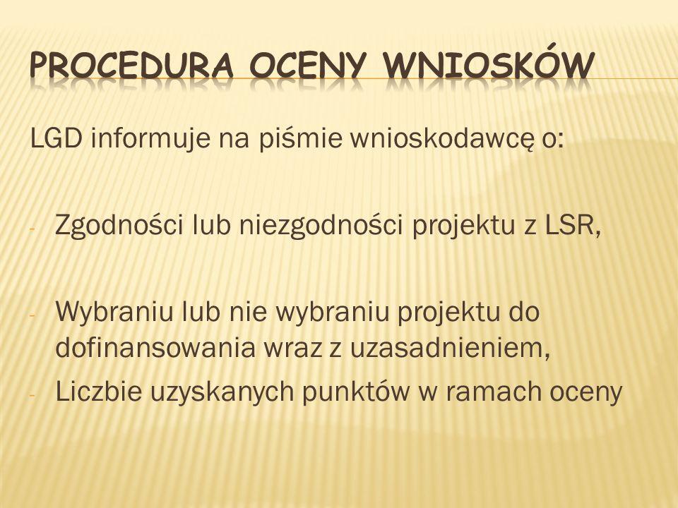 LGD informuje na piśmie wnioskodawcę o: - Zgodności lub niezgodności projektu z LSR, - Wybraniu lub nie wybraniu projektu do dofinansowania wraz z uza