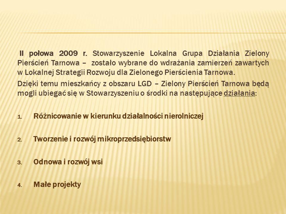 WARUNKI OTRZYMANIA DOFINANSOWANIA Składane wnioski o dofinansowanie oprócz spełnienia wymogów stawianych przez rozporządzenia dotyczące PROW 2007-2013, będą musiały wpisywać się w Lokalna Strategię Rozwoju dla obszaru Zielonego Pierścienia Tarnowa, czyli odpowiadać na wyznaczone cele ogólne i szczegółowe oraz przedsięwzięcia.