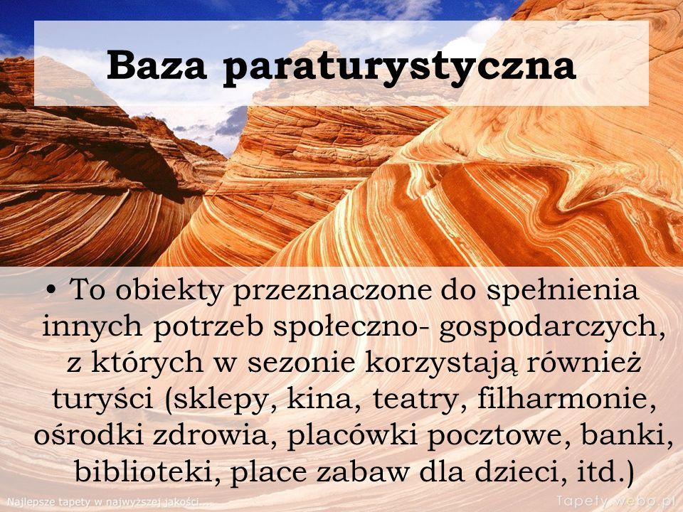 Baza paraturystyczna To obiekty przeznaczone do spełnienia innych potrzeb społeczno- gospodarczych, z których w sezonie korzystają również turyści (sk