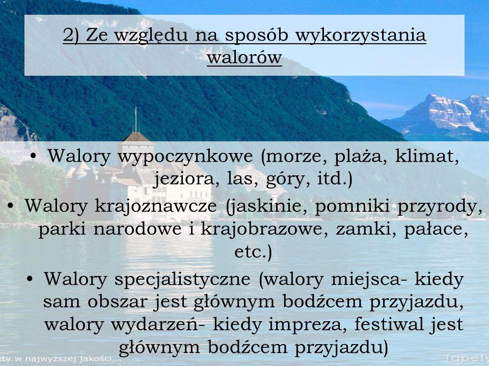 2) Ze względu na sposób wykorzystania walorów Walory wypoczynkowe (morze, plaża, klimat, jeziora, las, góry, itd.) Walory krajoznawcze (jaskinie, pomn