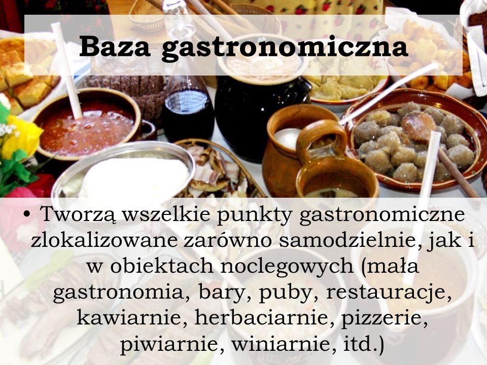Baza gastronomiczna Tworzą wszelkie punkty gastronomiczne zlokalizowane zarówno samodzielnie, jak i w obiektach noclegowych (mała gastronomia, bary, p