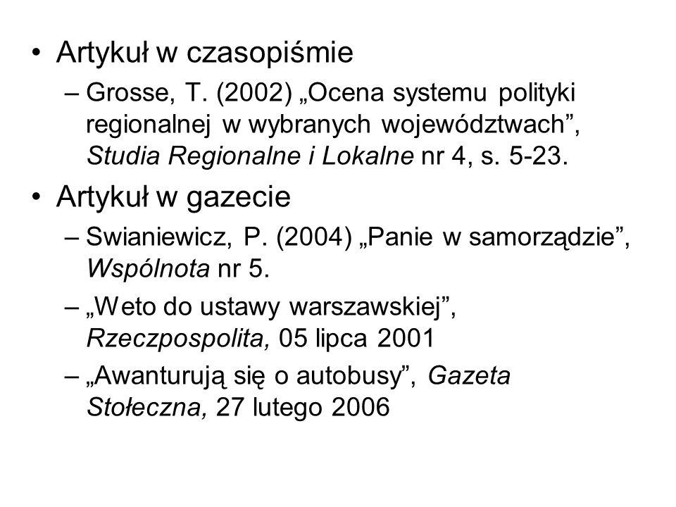 Artykuł w czasopiśmie –Grosse, T. (2002) Ocena systemu polityki regionalnej w wybranych województwach, Studia Regionalne i Lokalne nr 4, s. 5-23. Arty