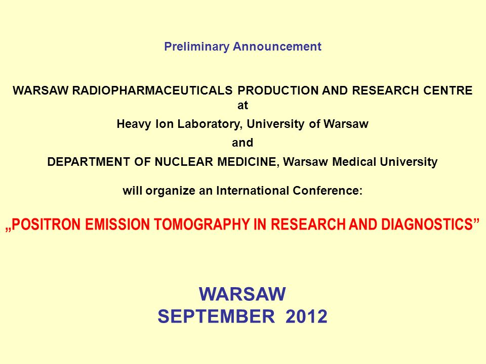 Preliminary Announcement WARSAW RADIOPHARMACEUTICALS PRODUCTION AND RESEARCH CENTRE at Heavy Ion Laboratory, University of Warsaw and DEPARTMENT OF NU