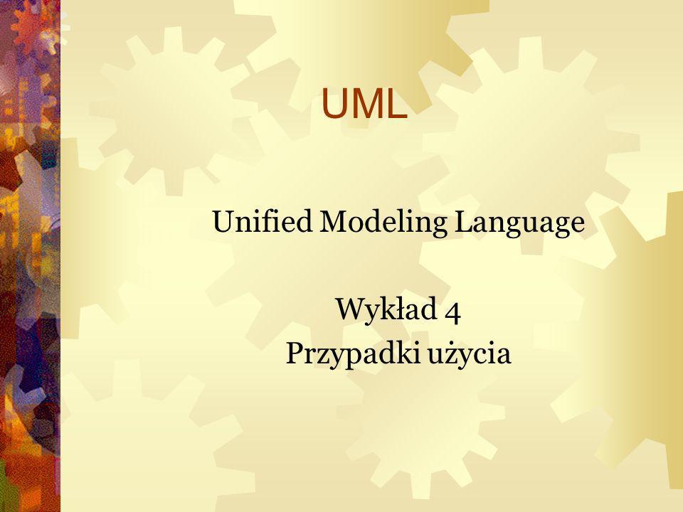 UML Unified Modeling Language Wykład 4 Przypadki użycia