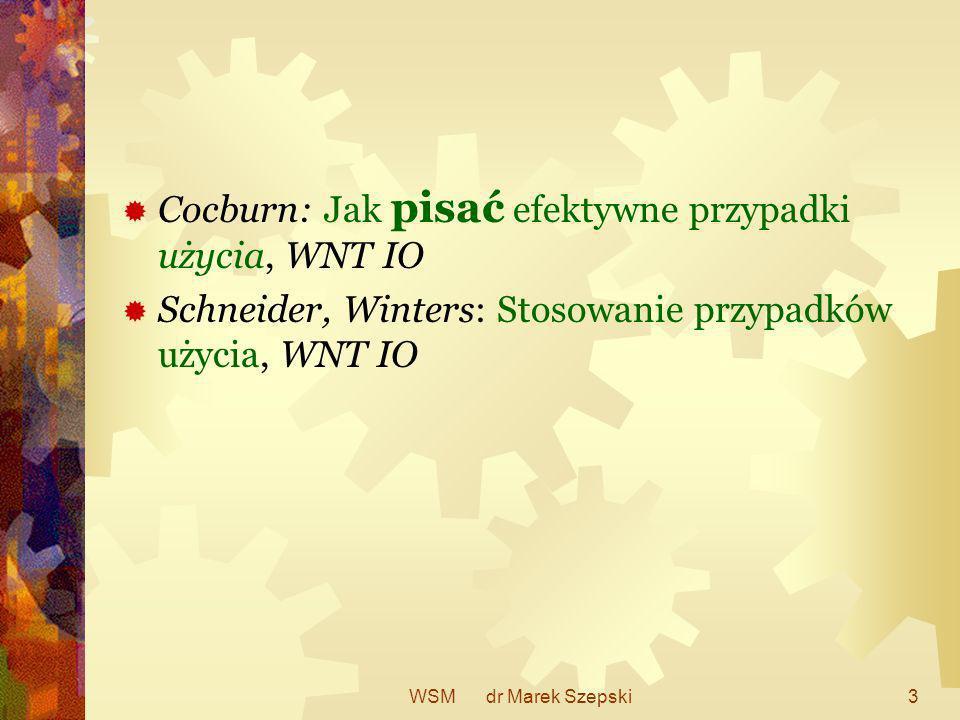 WSM dr Marek Szepski3 Cocburn: Jak pisać efektywne przypadki użycia, WNT IO Schneider, Winters: Stosowanie przypadków użycia, WNT IO