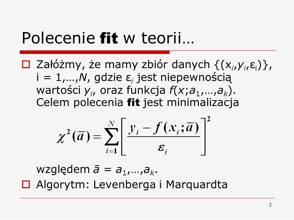 4 Polecenie fit w praktyce… > f(x) = a + (b-a)*exp(-x/c) > fit [0:10] f(x) dane.txt via a,b,c > plot f(x), dane.txt
