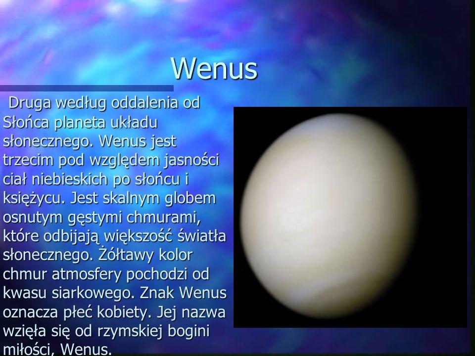 Wenus Druga według oddalenia od Słońca planeta układu słonecznego. Wenus jest trzecim pod względem jasności ciał niebieskich po słońcu i księżycu. Jes