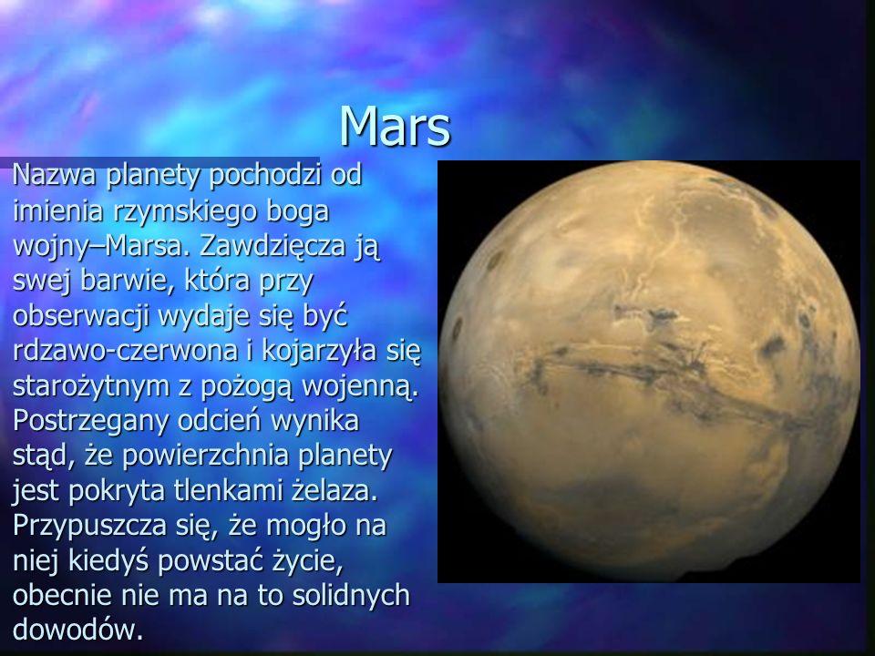 Mars Nazwa planety pochodzi od imienia rzymskiego boga wojny–Marsa. Zawdzięcza ją swej barwie, która przy obserwacji wydaje się być rdzawo-czerwona i