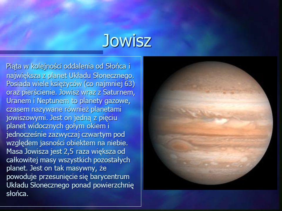 Jowisz Piąta w kolejności oddalenia od Słońca i największa z planet Układu Słonecznego. Posiada wiele księżyców (co najmniej 63) oraz pierścienie. Jow