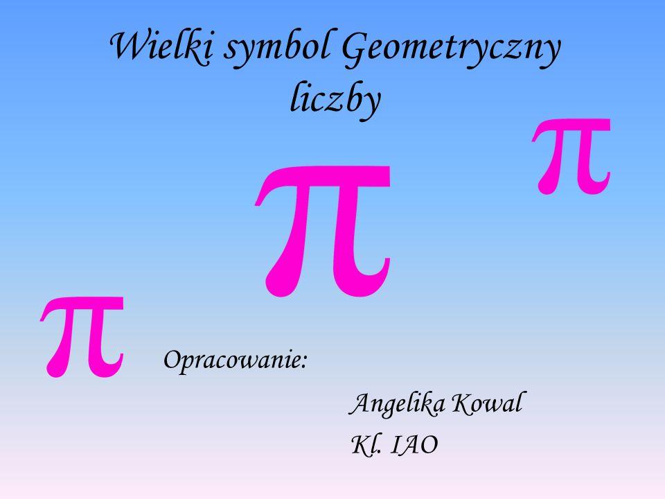 Wielki symbol Geometryczny liczby Opracowanie: A ngelika Kowal Kl. IAO