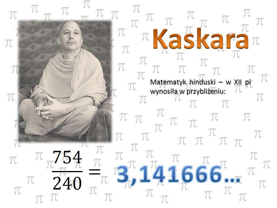 Matematyk hinduski – w XII pi wynosiła w przybliżeniu:
