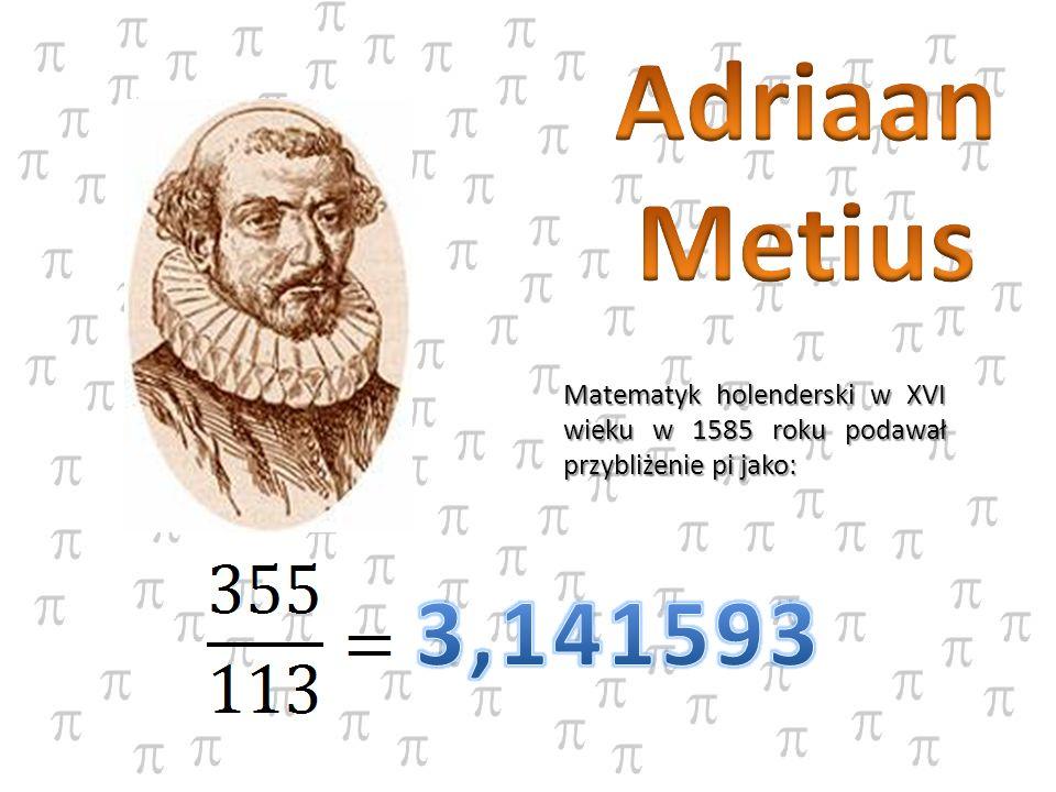 Matematyk holenderski w XVI wieku w 1585 roku podawał przybliżenie pi jako: