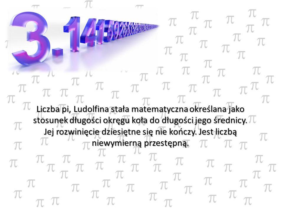 Liczba pi, Ludolfina stała matematyczna określana jako stosunek długości okręgu koła do długości jego średnicy. Jej rozwinięcie dziesiętne się nie koń