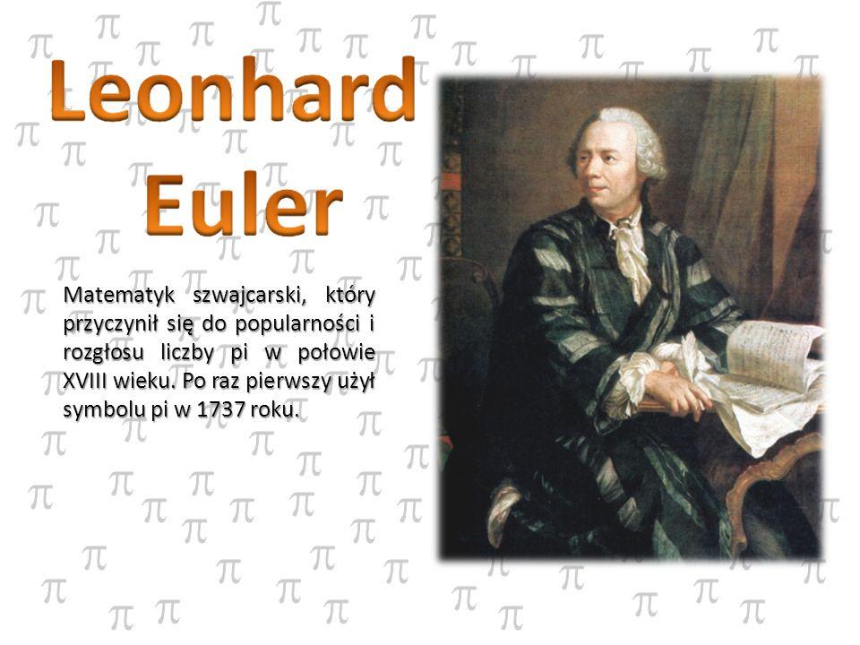 Matematyk szwajcarski, który przyczynił się do popularności i rozgłosu liczby pi w połowie XVIII wieku. Po raz pierwszy użył symbolu pi w 1737 roku.