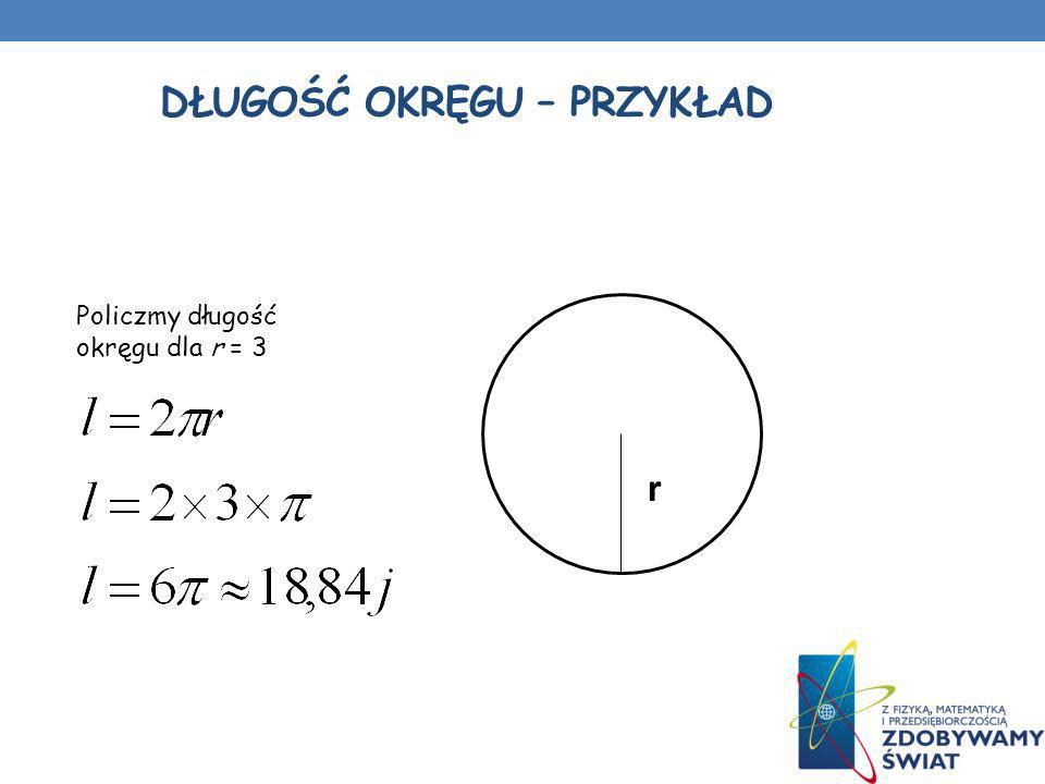 DŁUGOŚĆ OKRĘGU – PRZYKŁAD r Policzmy długość okręgu dla r = 3