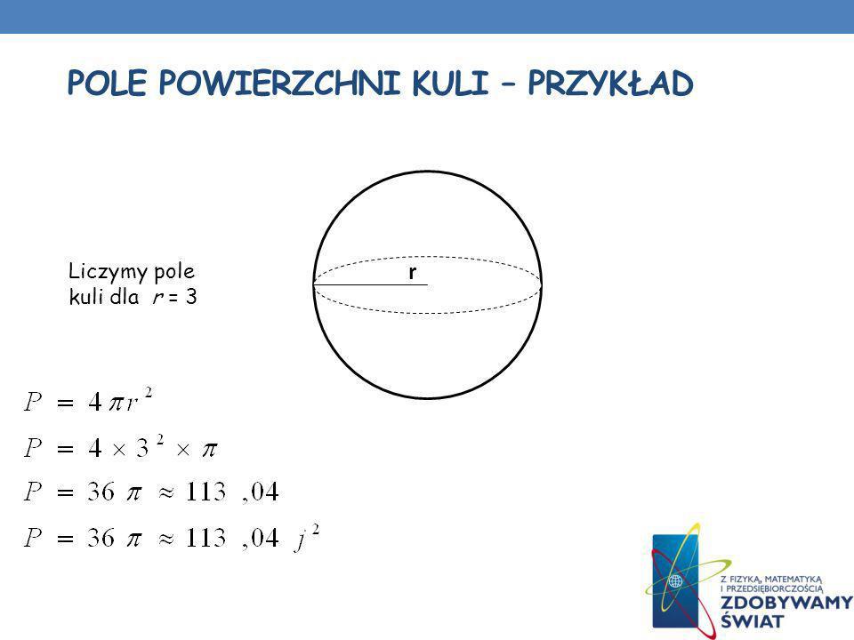 POLE POWIERZCHNI KULI – PRZYKŁAD Liczymy pole kuli dla r = 3 r