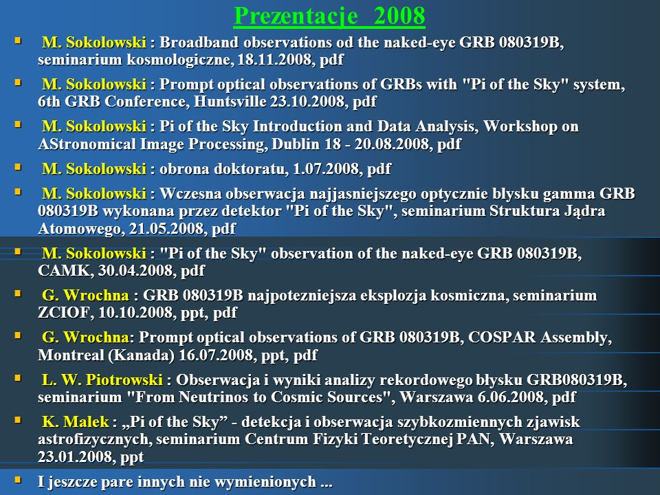 Prezentacje 2008 M. Sokolowski : Broadband observations od the naked-eye GRB 080319B, seminarium kosmologiczne, 18.11.2008, pdf M. Sokolowski : Broadb