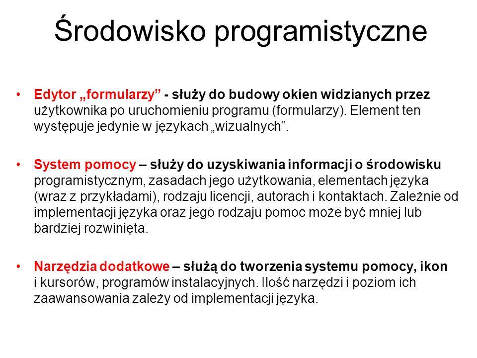 Środowisko programistyczne Edytor formularzy - służy do budowy okien widzianych przez użytkownika po uruchomieniu programu (formularzy). Element ten w