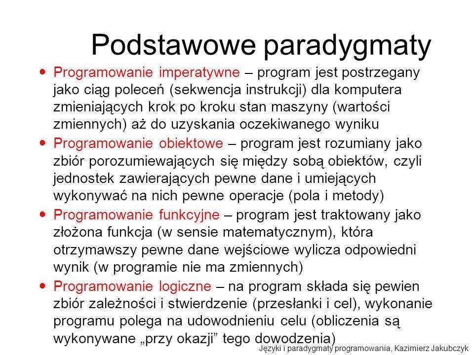 Podstawowe paradygmaty Programowanie imperatywne – program jest postrzegany jako ciąg poleceń (sekwencja instrukcji) dla komputera zmieniających krok