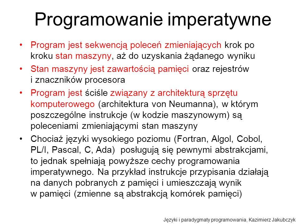 Programowanie imperatywne Program jest sekwencją poleceń zmieniających krok po kroku stan maszyny, aż do uzyskania żądanego wyniku Stan maszyny jest z