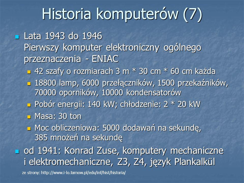 Historia komputerów (8) Komputer ENIAC opracowany został na zlecenie Armii USA, która potrzebowała go do wykonywania żmudnych, tabelarycznych obliczeń dla nowo produkowanych dział.