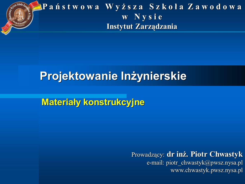 Projektowanie Inżynierskie Prowadzący: dr inż. Piotr Chwastyk e-mail: piotr_chwastyk@pwsz.nysa.pl www.chwastyk.pwsz.nysa.pl P a ń s t w o w a W y ż s