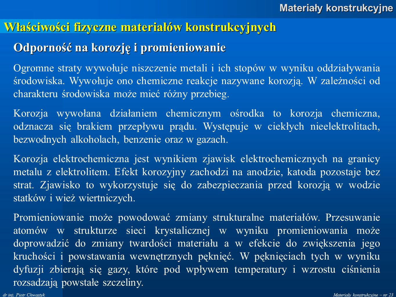 Materiały konstrukcyjne – nr 23 Materiały konstrukcyjne dr inż. Piotr Chwastyk Właściwości fizyczne materiałów konstrukcyjnych Odporność na korozję i