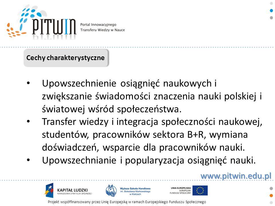 Projekt współfinansowany przez Unię Europejską w ramach Europejskiego Funduszu Społecznego www.pitwin.edu.pl Cechy charakterystyczne Materiały, treści naukowe, artykuły, kursy e-learning udostępniane będą bezpłatnie po uprzednim zalogowaniu (zarejestrowaniu się) na portalu.
