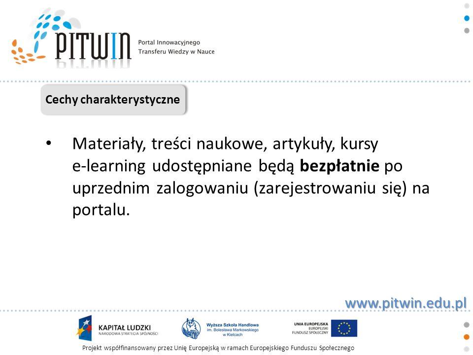Projekt współfinansowany przez Unię Europejską w ramach Europejskiego Funduszu Społecznego www.pitwin.edu.pl Grupa docelowa Wsparciem projektu objęte są jednostki naukowe i ich pracownicy, studenci i nauczyciele, podmioty działające w sektorze B+R (badania i rozwój), instytucje badawcze, uczelnie, szkoły.
