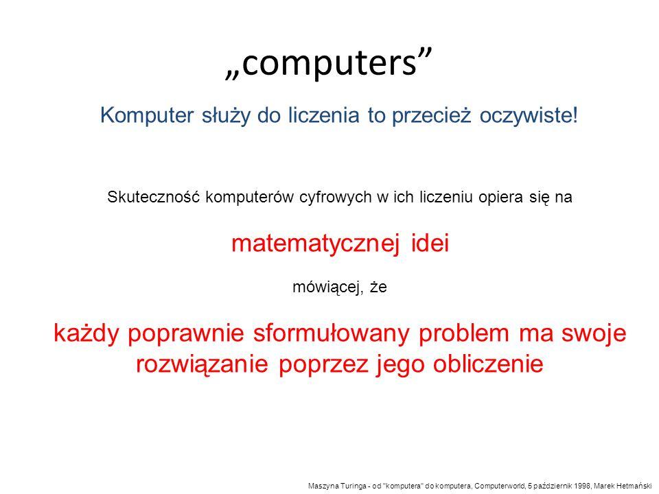 computers Komputer służy do liczenia to przecież oczywiste! Skuteczność komputerów cyfrowych w ich liczeniu opiera się na matematycznej idei mówiącej,