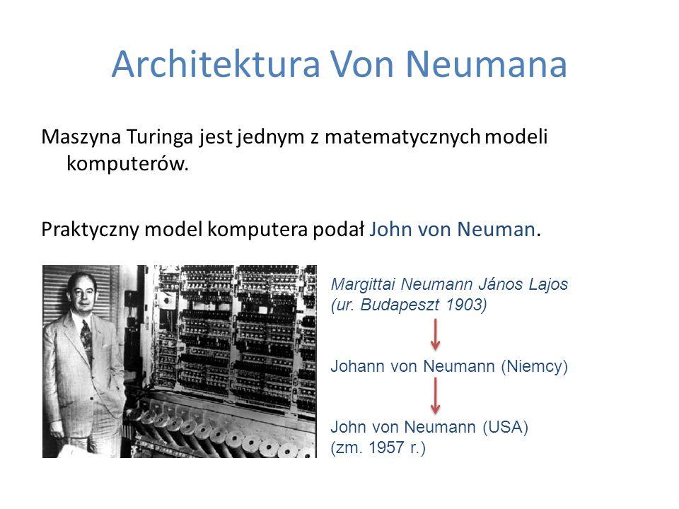 Architektura Von Neumana Maszyna Turinga jest jednym z matematycznych modeli komputerów. Praktyczny model komputera podał John von Neuman. Margittai N