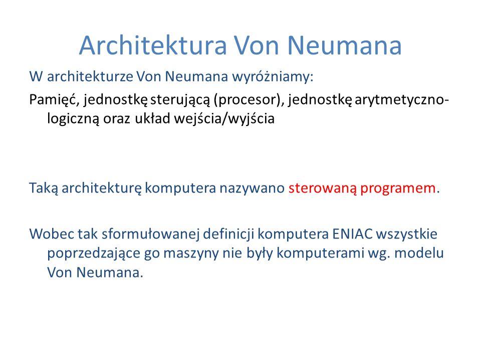 Architektura Von Neumana W architekturze Von Neumana wyróżniamy: Pamięć, jednostkę sterującą (procesor), jednostkę arytmetyczno- logiczną oraz układ w