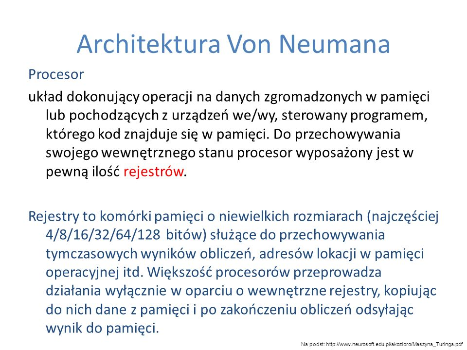 Architektura Von Neumana Procesor układ dokonujący operacji na danych zgromadzonych w pamięci lub pochodzących z urządzeń we/wy, sterowany programem,