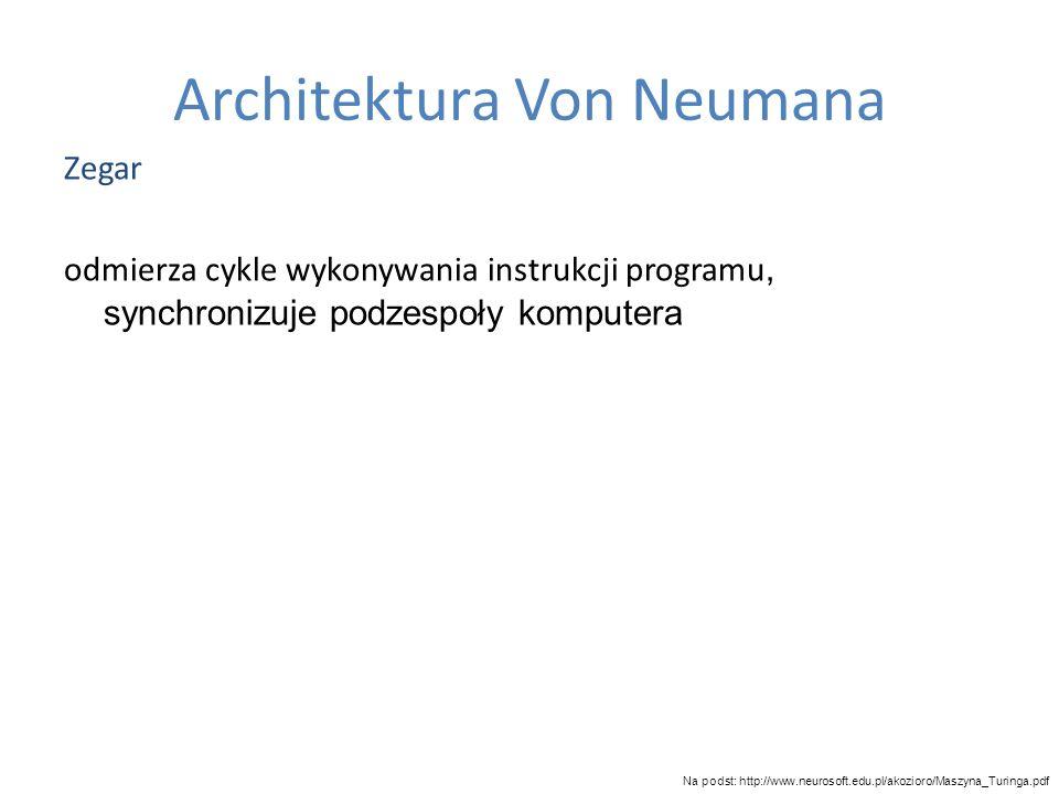 Architektura Von Neumana Zegar odmierza cykle wykonywania instrukcji programu, synchronizuje podzespoły komputera Na podst: http://www.neurosoft.edu.p