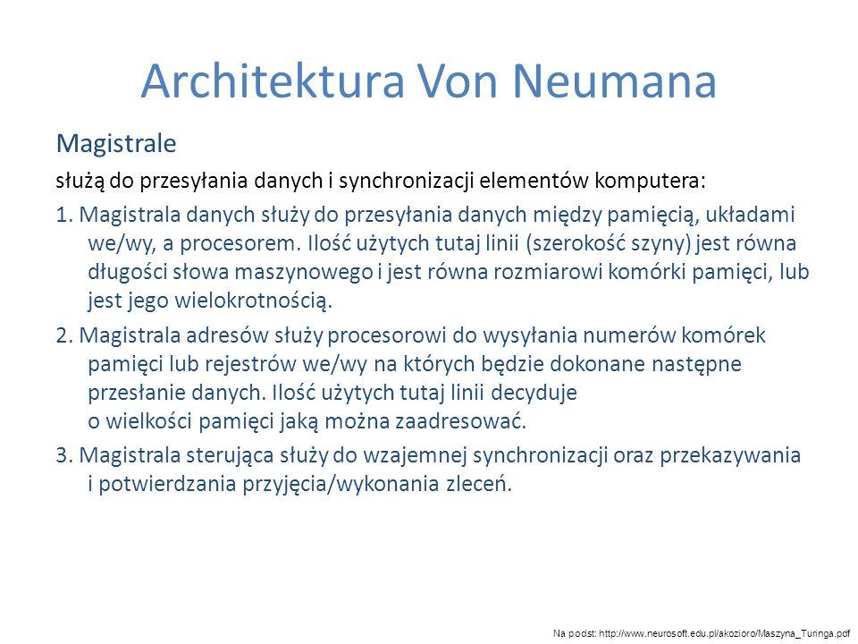 Architektura Von Neumana Magistrale służą do przesyłania danych i synchronizacji elementów komputera: 1. Magistrala danych służy do przesyłania danych