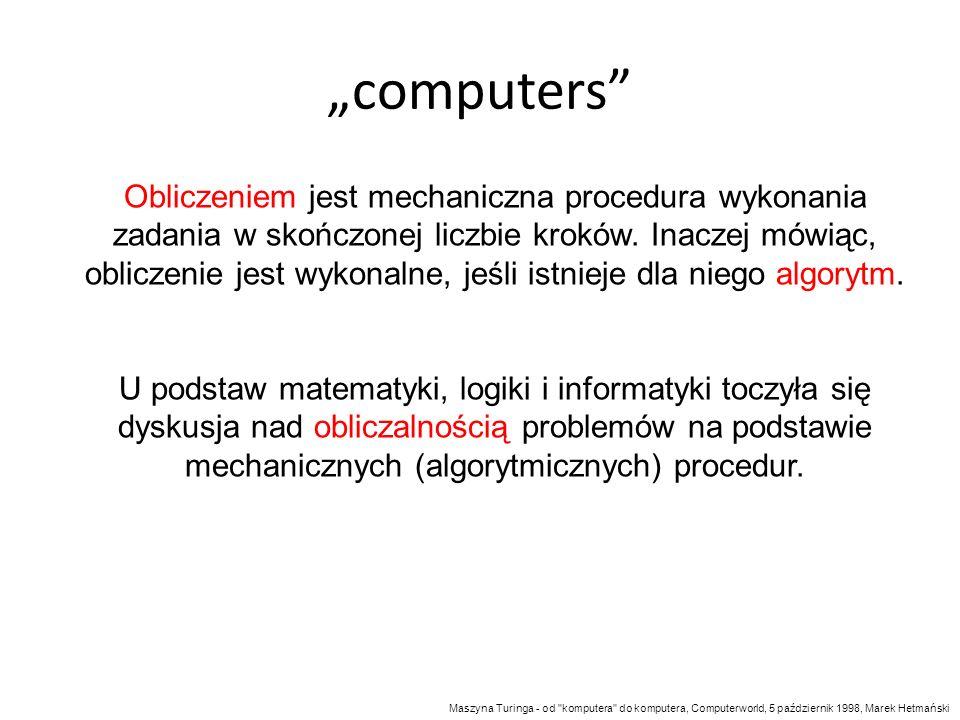 computers Obliczeniem jest mechaniczna procedura wykonania zadania w skończonej liczbie kroków. Inaczej mówiąc, obliczenie jest wykonalne, jeśli istni