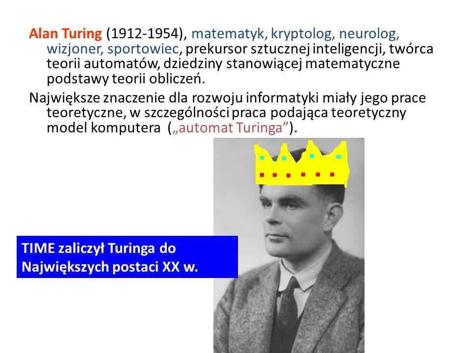 Alan Turing (1912-1954), matematyk, kryptolog, neurolog, wizjoner, sportowiec, prekursor sztucznej inteligencji, twórca teorii automatów, dziedziny st