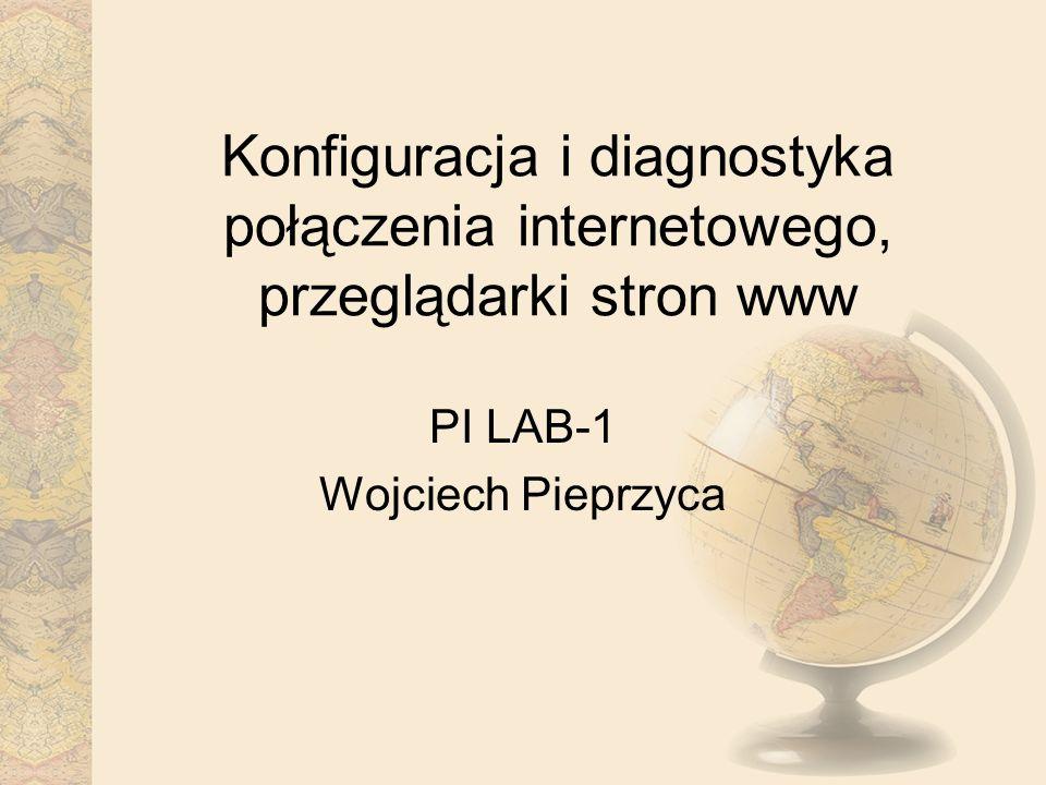 Konfiguracja i diagnostyka połączenia internetowego, przeglądarki stron www PI LAB-1 Wojciech Pieprzyca