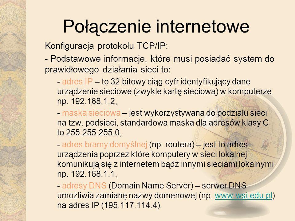 Połączenie internetowe Konfiguracja protokołu TCP/IP: - Podstawowe informacje, które musi posiadać system do prawidłowego działania sieci to: - adres