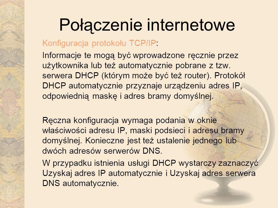 Połączenie internetowe Konfiguracja protokołu TCP/IP: Informacje te mogą być wprowadzone ręcznie przez użytkownika lub też automatycznie pobrane z tzw