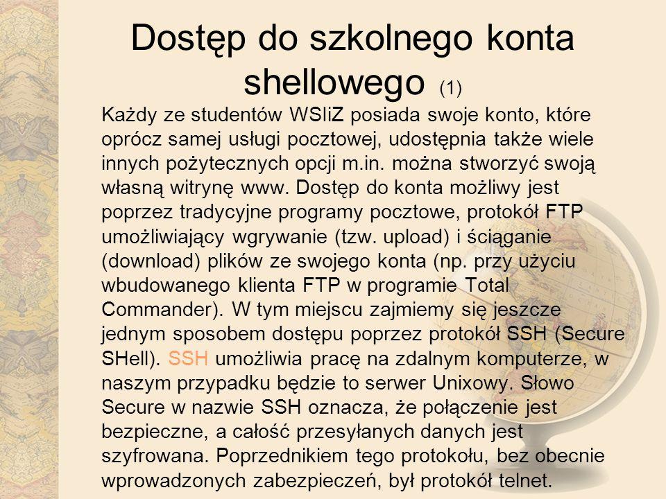 Dostęp do szkolnego konta shellowego (1) Każdy ze studentów WSIiZ posiada swoje konto, które oprócz samej usługi pocztowej, udostępnia także wiele inn