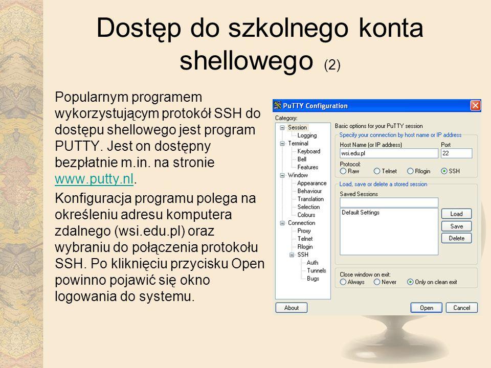 Dostęp do szkolnego konta shellowego (2) Popularnym programem wykorzystującym protokół SSH do dostępu shellowego jest program PUTTY. Jest on dostępny