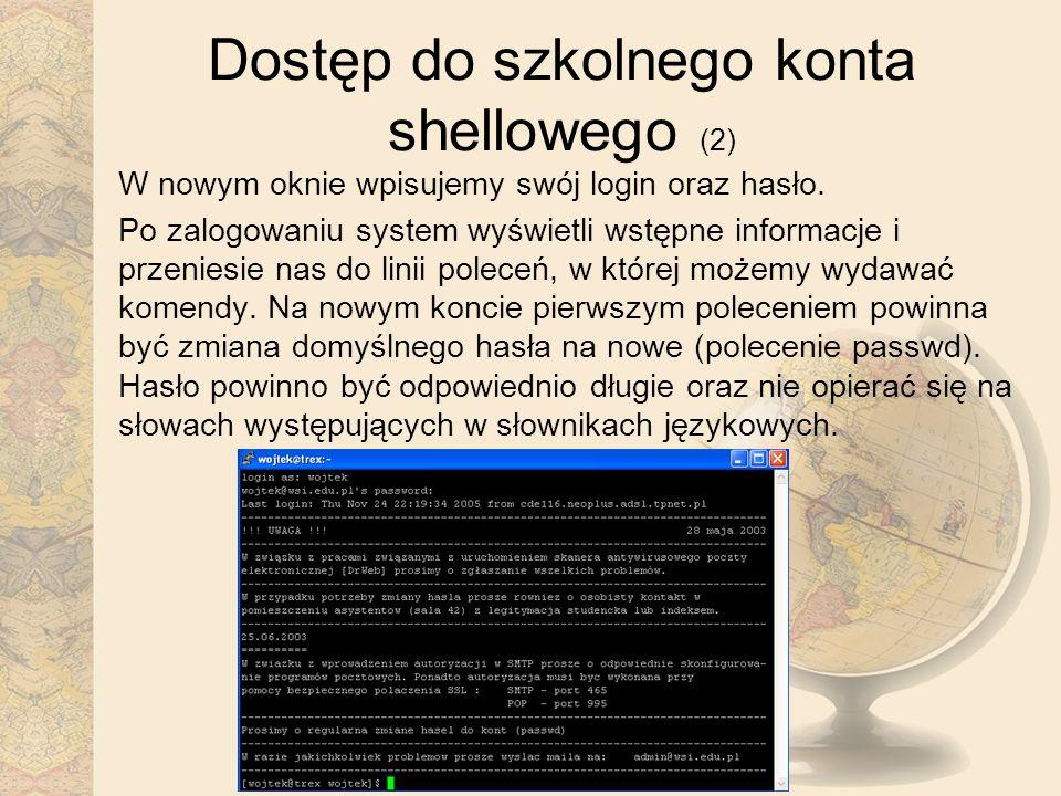 Dostęp do szkolnego konta shellowego (2) W nowym oknie wpisujemy swój login oraz hasło. Po zalogowaniu system wyświetli wstępne informacje i przeniesi